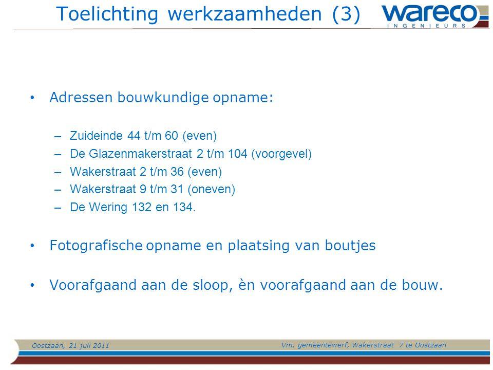 Oostzaan, 21 juli 2011 Vm. gemeentewerf, Wakerstraat 7 te Oostzaan Toelichting werkzaamheden (3) Adressen bouwkundige opname: –Zuideinde 44 t/m 60 (ev