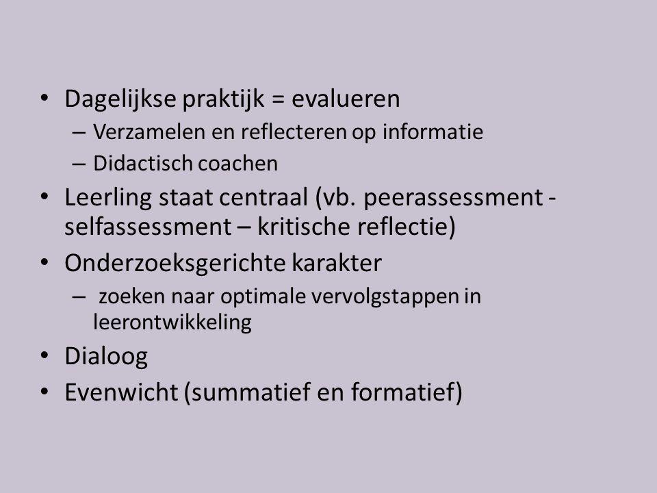 Dagelijkse praktijk = evalueren – Verzamelen en reflecteren op informatie – Didactisch coachen Leerling staat centraal (vb.