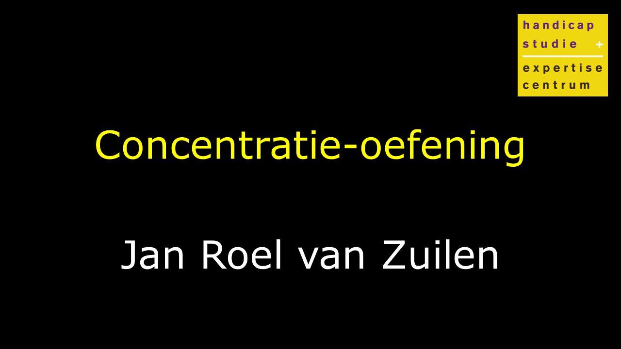 Klik om de stijl te bewerken Concentratie-oefening Jan Roel van Zuilen