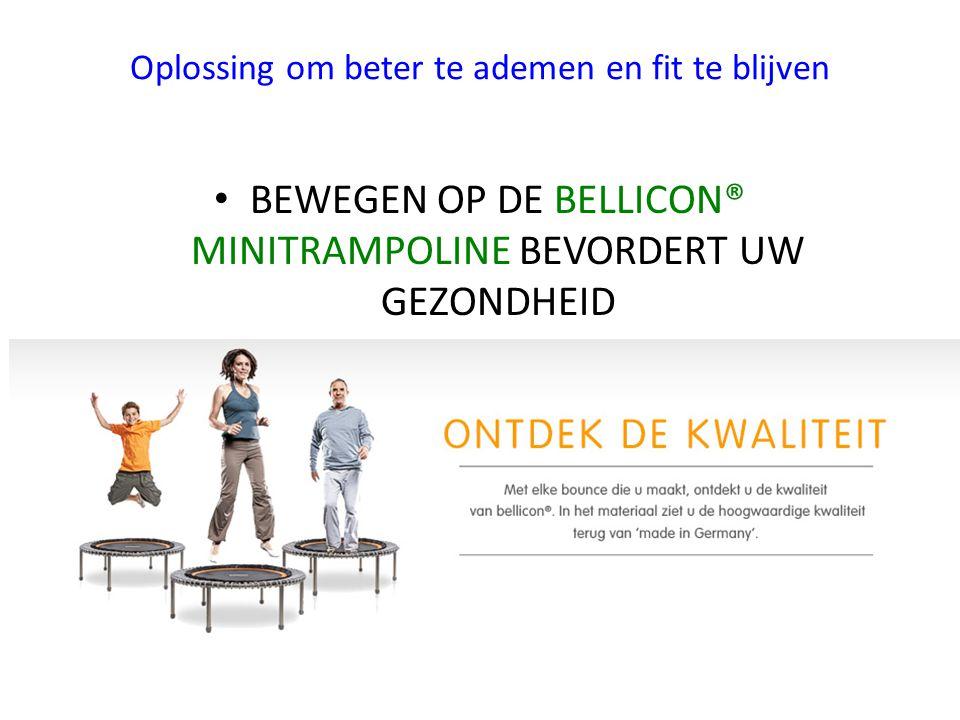 Oplossing om beter te ademen en fit te blijven BEWEGEN OP DE BELLICON® MINITRAMPOLINE BEVORDERT UW GEZONDHEID