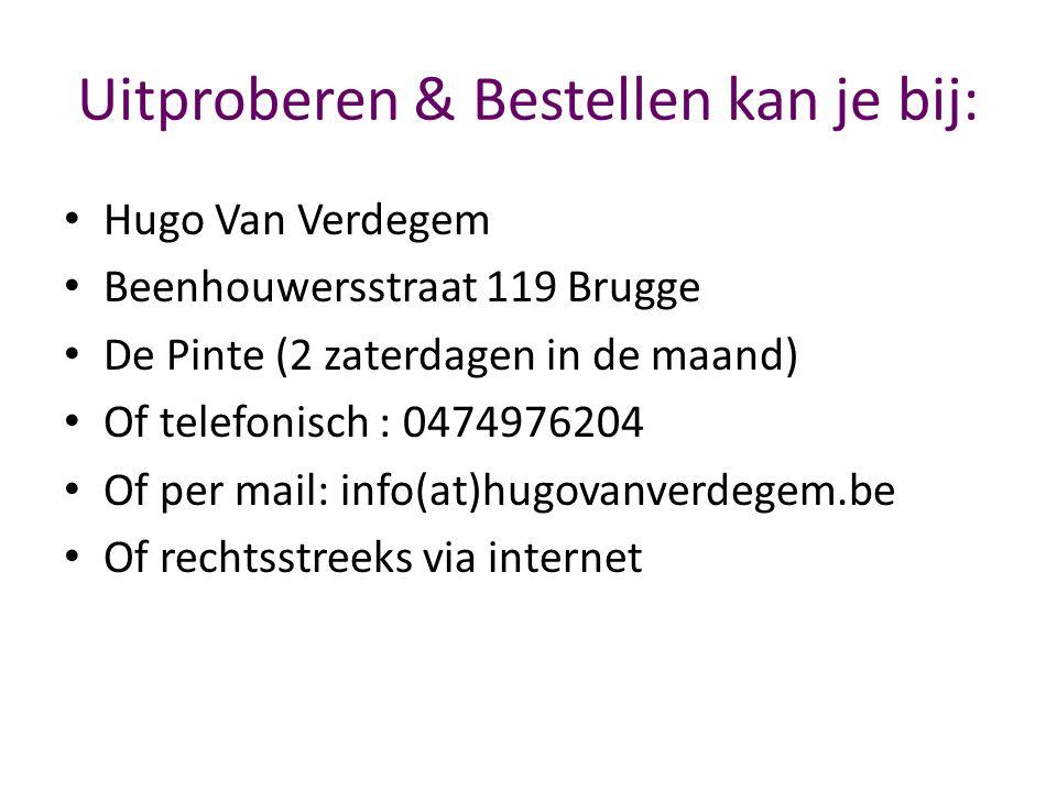 Uitproberen & Bestellen kan je bij: Hugo Van Verdegem Beenhouwersstraat 119 Brugge De Pinte (2 zaterdagen in de maand) Of telefonisch : 0474976204 Of