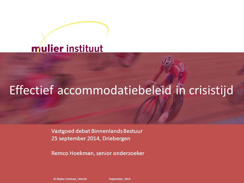 © Mulier Instituut, Utrecht September, 2014 Effectief accommodatiebeleid in crisistijd Vastgoed debat Binnenlands Bestuur 25 september 2014, Driebergen Remco Hoekman, senior onderzoeker