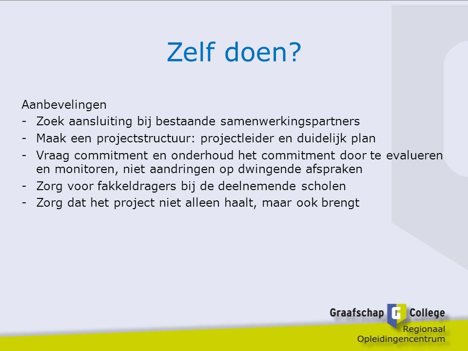 Zelf doen? Aanbevelingen -Zoek aansluiting bij bestaande samenwerkingspartners -Maak een projectstructuur: projectleider en duidelijk plan -Vraag comm