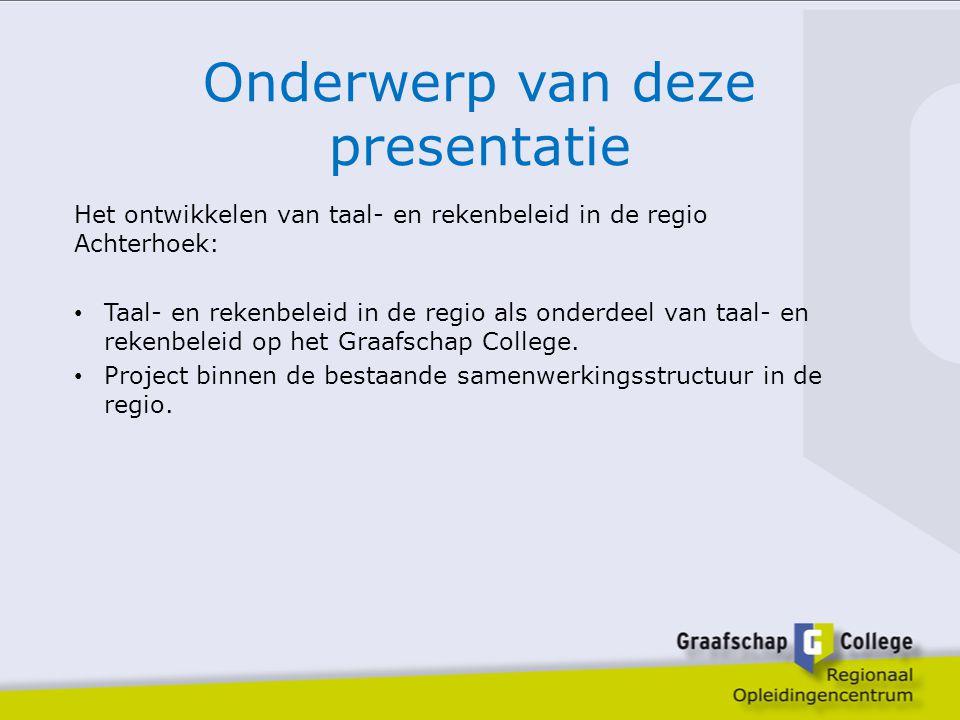 Onderwerp van deze presentatie Het ontwikkelen van taal- en rekenbeleid in de regio Achterhoek: Taal- en rekenbeleid in de regio als onderdeel van taa
