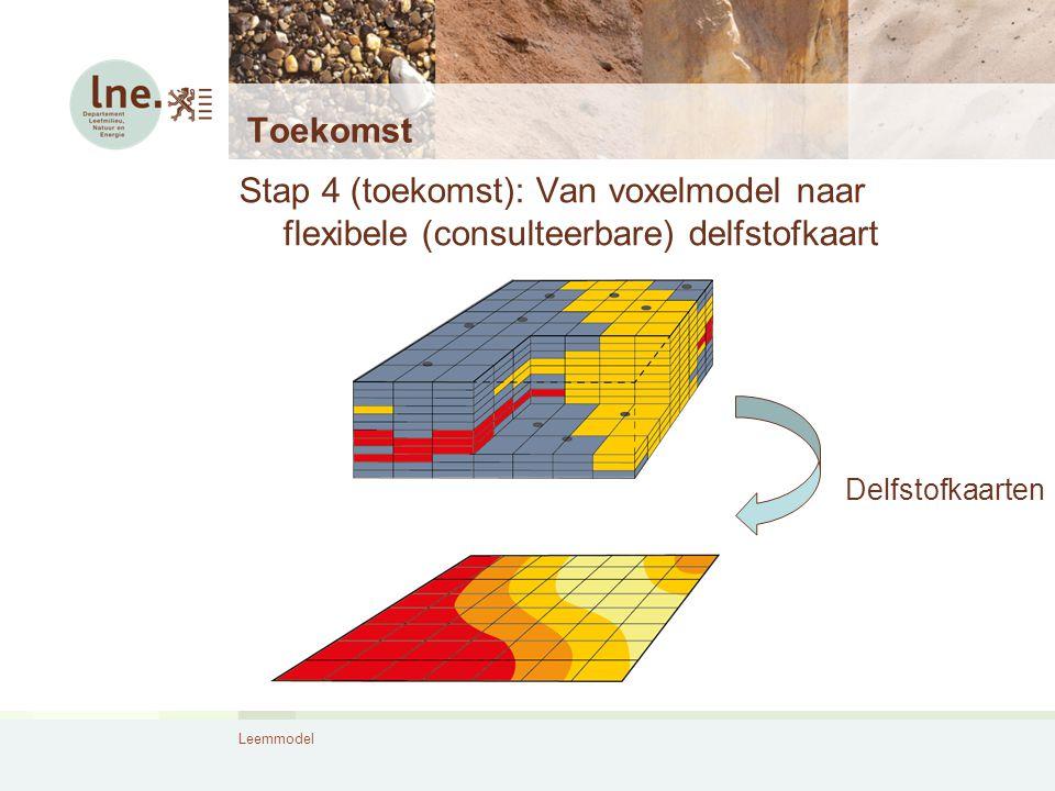 Leemmodel Toekomst Stap 4 (toekomst): Van voxelmodel naar flexibele (consulteerbare) delfstofkaart Delfstofkaarten
