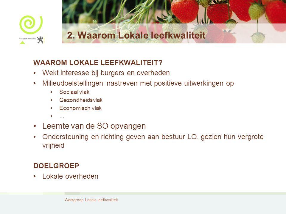 Werkgroep Lokale leefkwaliteit 2. Waarom Lokale leefkwaliteit WAAROM LOKALE LEEFKWALITEIT.