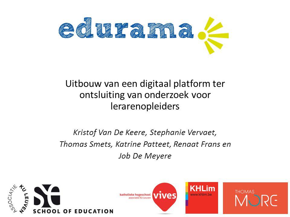Uitbouw van een digitaal platform ter ontsluiting van onderzoek voor lerarenopleiders Kristof Van De Keere, Stephanie Vervaet, Thomas Smets, Katrine P