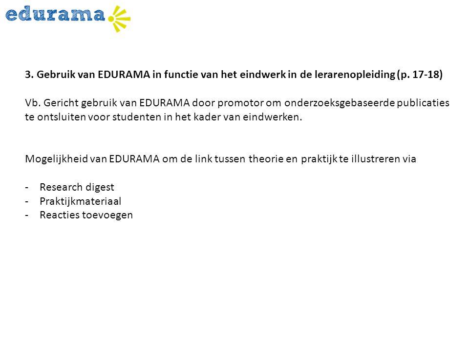 3. Gebruik van EDURAMA in functie van het eindwerk in de lerarenopleiding (p. 17-18) Vb. Gericht gebruik van EDURAMA door promotor om onderzoeksgebase