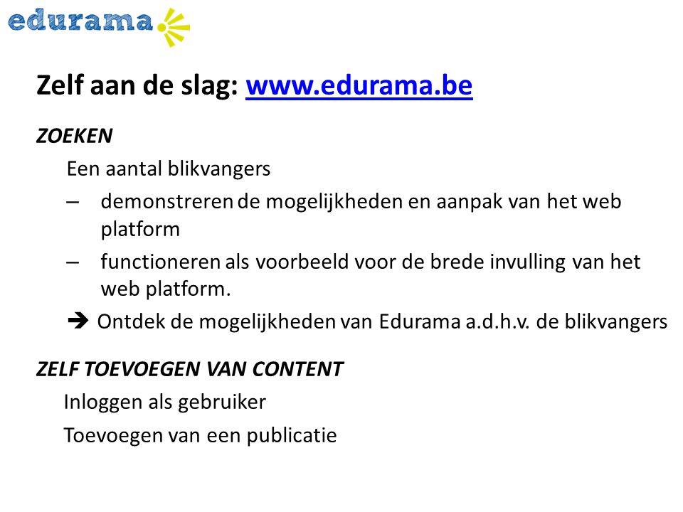 Zelf aan de slag: www.edurama.bewww.edurama.be ZOEKEN Een aantal blikvangers – demonstreren de mogelijkheden en aanpak van het web platform – function