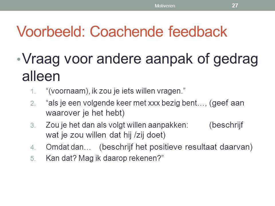 """Voorbeeld: Coachende feedback Vraag voor andere aanpak of gedrag alleen 1. """"(voornaam), ik zou je iets willen vragen."""" 2. """"als je een volgende keer me"""