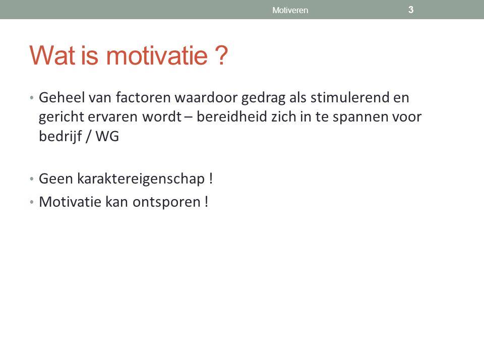 Wat is motivatie ? Geheel van factoren waardoor gedrag als stimulerend en gericht ervaren wordt – bereidheid zich in te spannen voor bedrijf / WG Geen