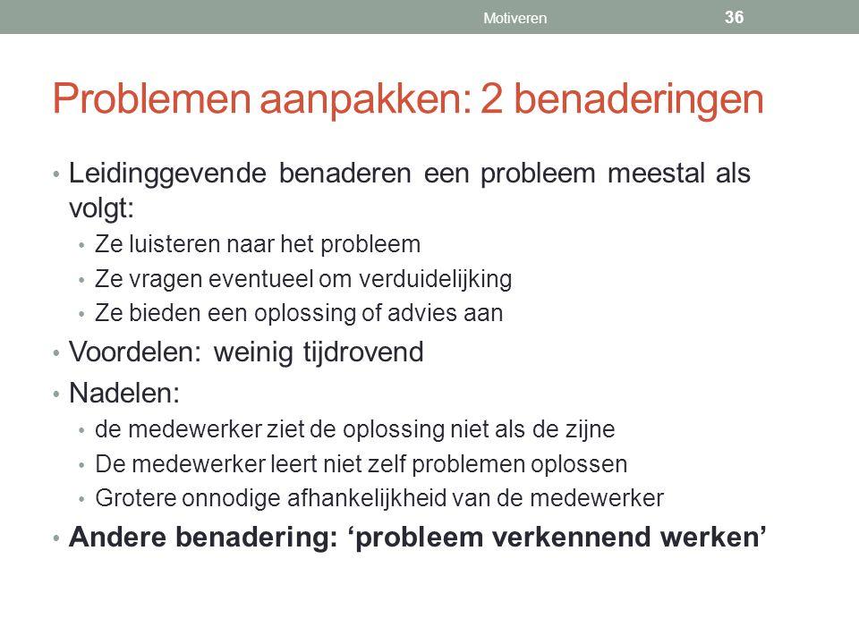 Problemen aanpakken: 2 benaderingen Leidinggevende benaderen een probleem meestal als volgt: Ze luisteren naar het probleem Ze vragen eventueel om ver