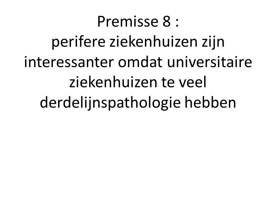 Premisse 8 : perifere ziekenhuizen zijn interessanter omdat universitaire ziekenhuizen te veel derdelijnspathologie hebben
