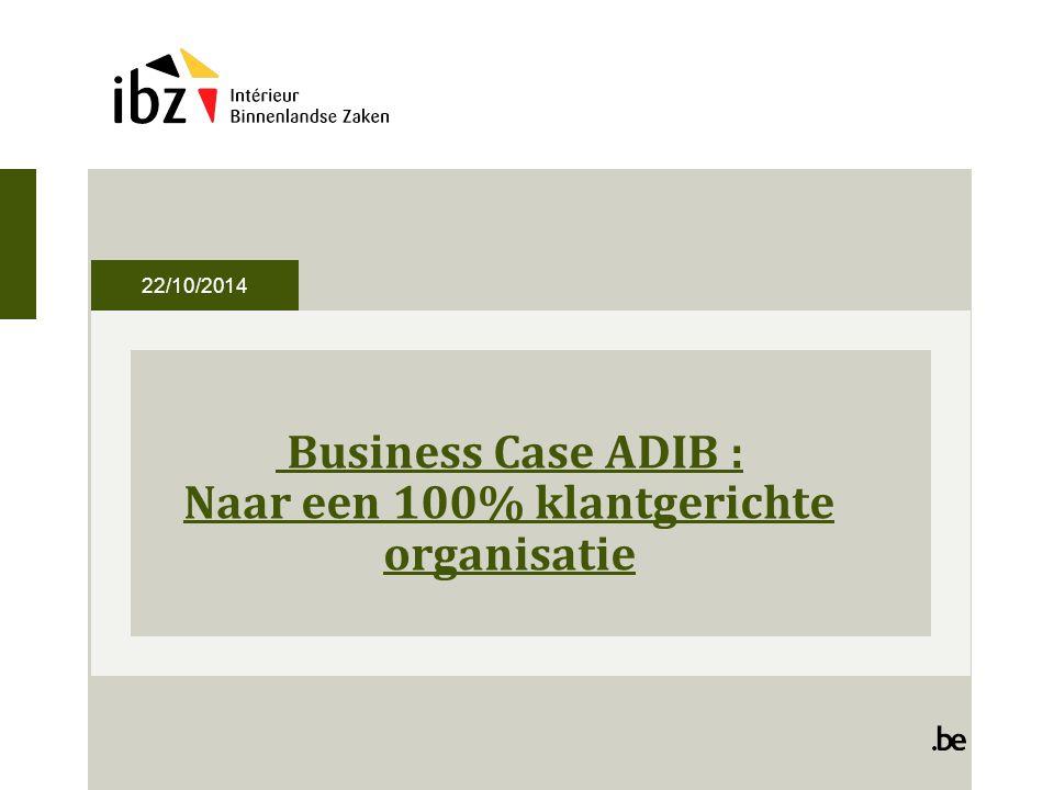 22/10/2014 Business Case ADIB : Naar een 100% klantgerichte organisatie