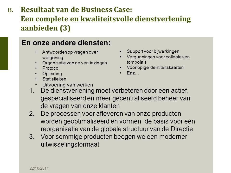 B. Resultaat van de Business Case: Een complete en kwaliteitsvolle dienstverlening aanbieden (3) En onze andere diensten: 22/10/2014 Antwoorden op vra
