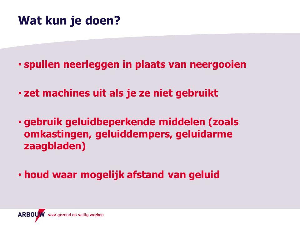 voor gezond en veilig werken spullen neerleggen in plaats van neergooien zet machines uit als je ze niet gebruikt gebruik geluidbeperkende middelen (z