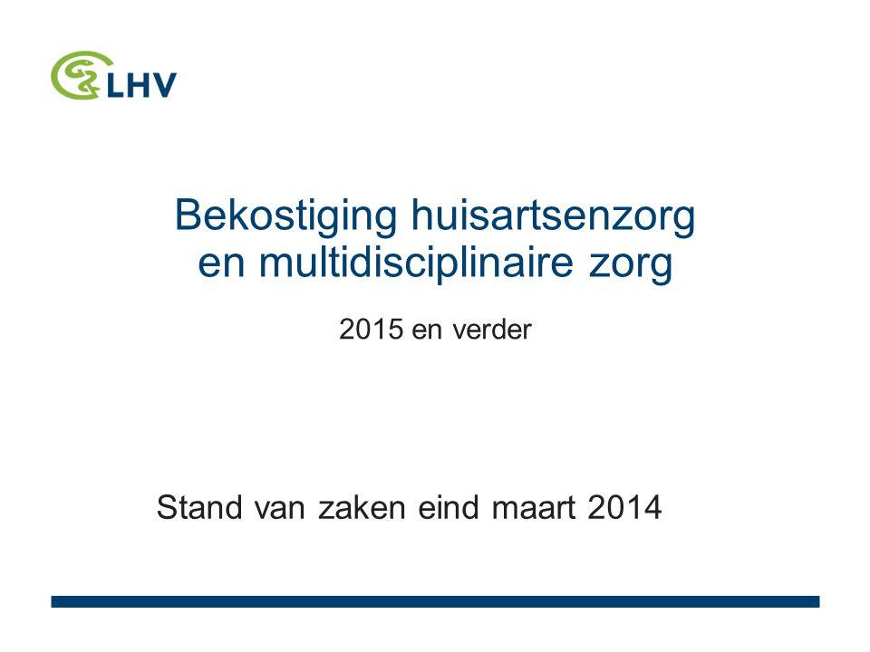 Bekostiging huisartsenzorg en multidisciplinaire zorg 2015 en verder Stand van zaken eind maart 2014