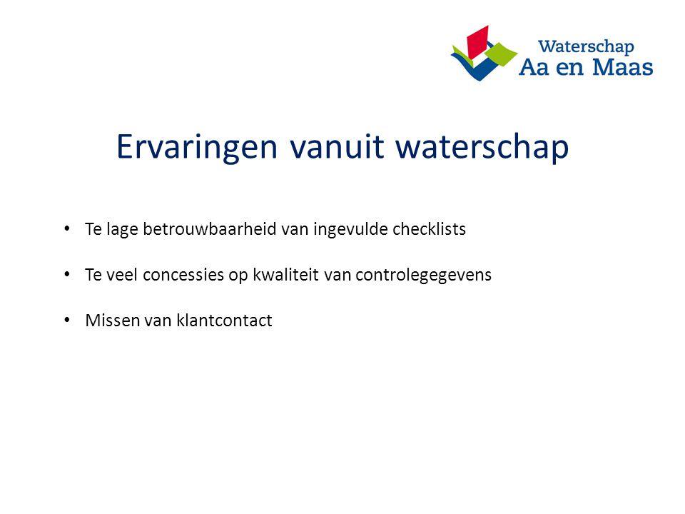 Ervaringen vanuit waterschap Te lage betrouwbaarheid van ingevulde checklists Te veel concessies op kwaliteit van controlegegevens Missen van klantcontact