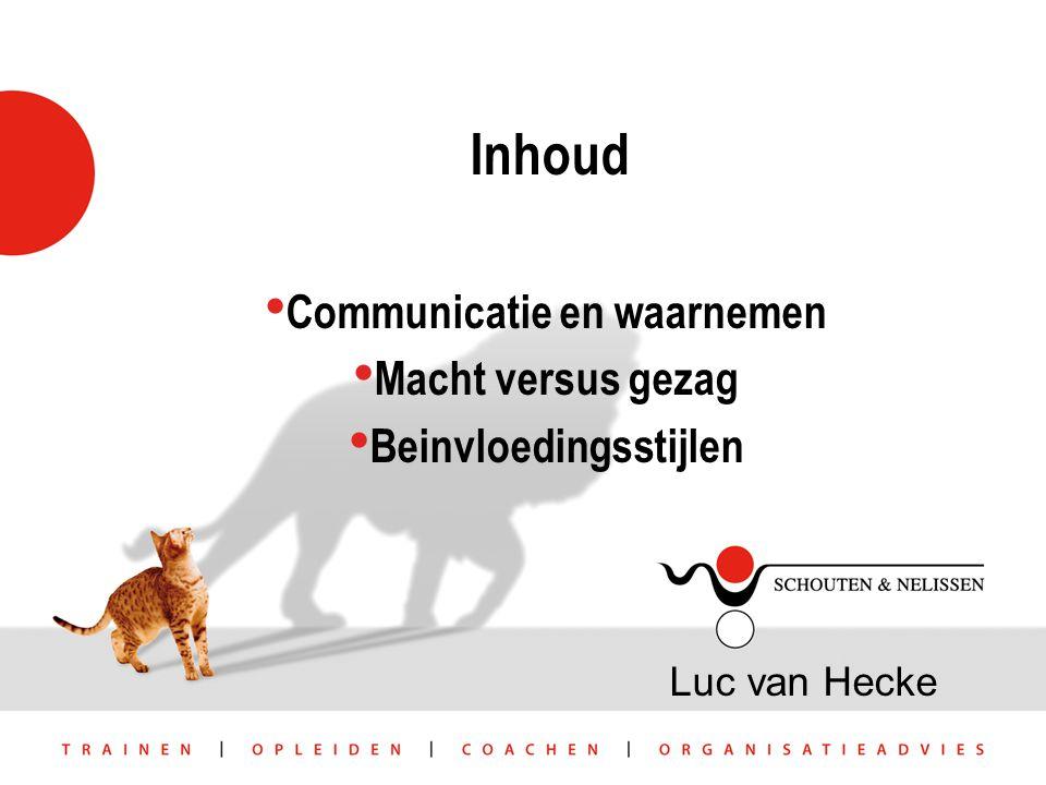 Inhoud Communicatie en waarnemen Macht versus gezag Beinvloedingsstijlen Luc van Hecke