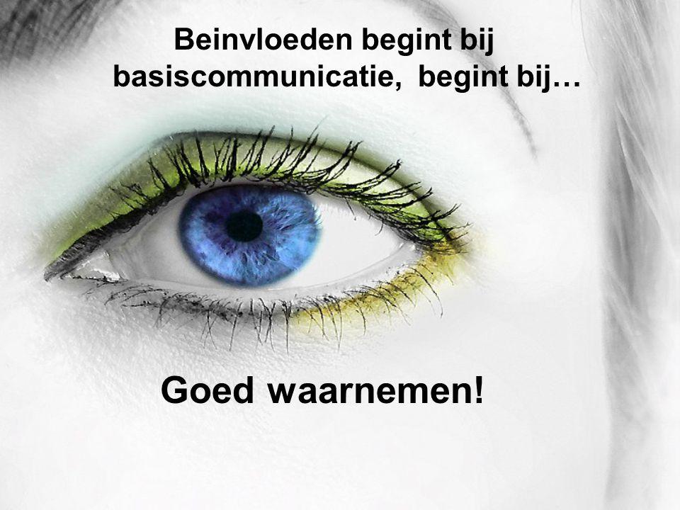 Beinvloeden begint bij basiscommunicatie, begint bij… Goed waarnemen!