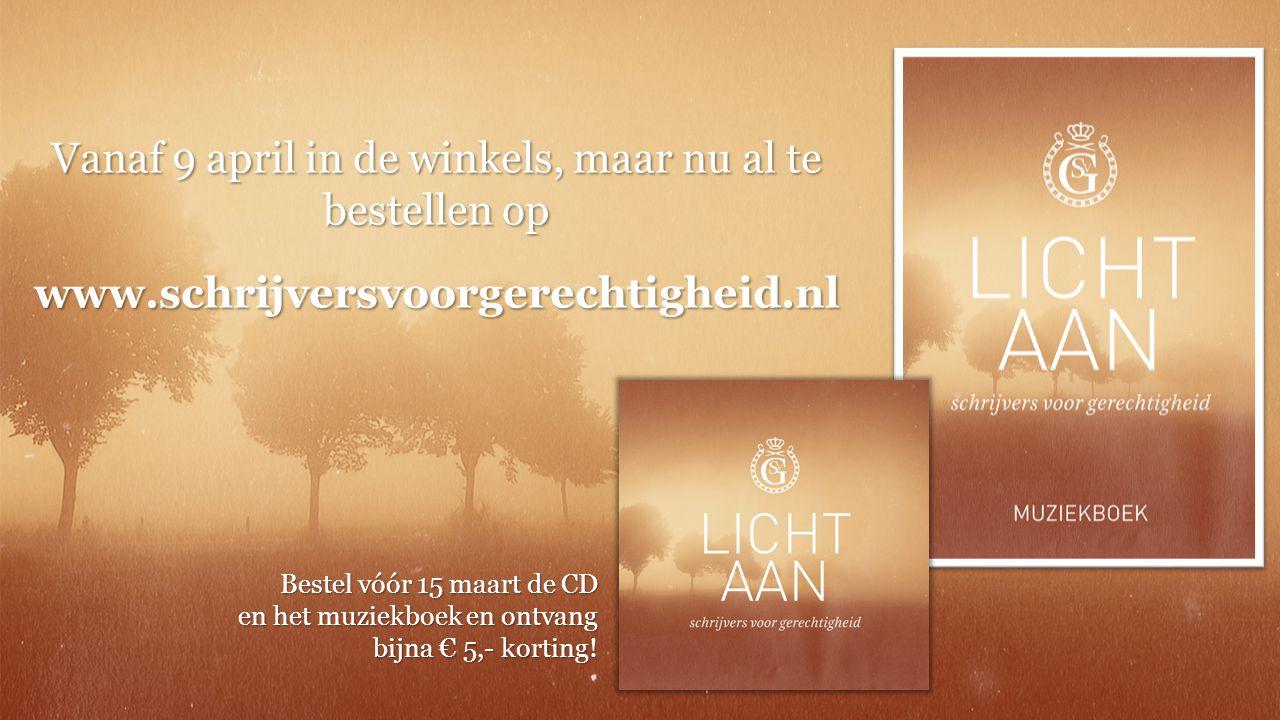 Vanaf 9 april in de winkels, maar nu al te bestellen op www.schrijversvoorgerechtigheid.nl Bestel vóór 15 maart de CD en het muziekboek en ontvang bijna € 5,- korting!