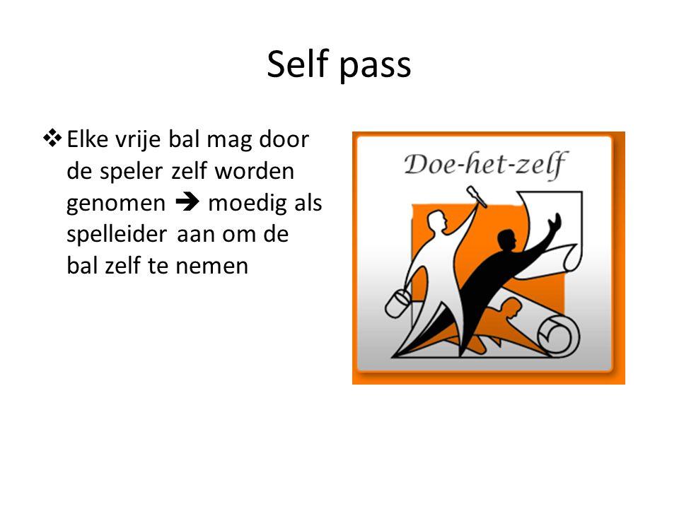 Self pass  Elke vrije bal mag door de speler zelf worden genomen  moedig als spelleider aan om de bal zelf te nemen