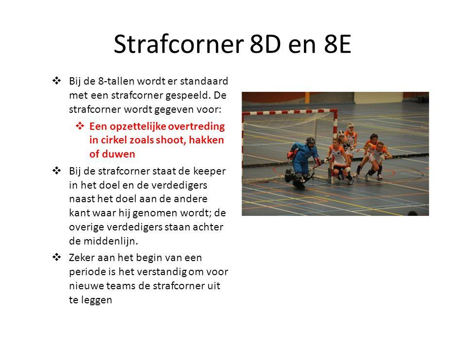 Strafcorner 8D en 8E  Bij de 8-tallen wordt er standaard met een strafcorner gespeeld. De strafcorner wordt gegeven voor:  Een opzettelijke overtred