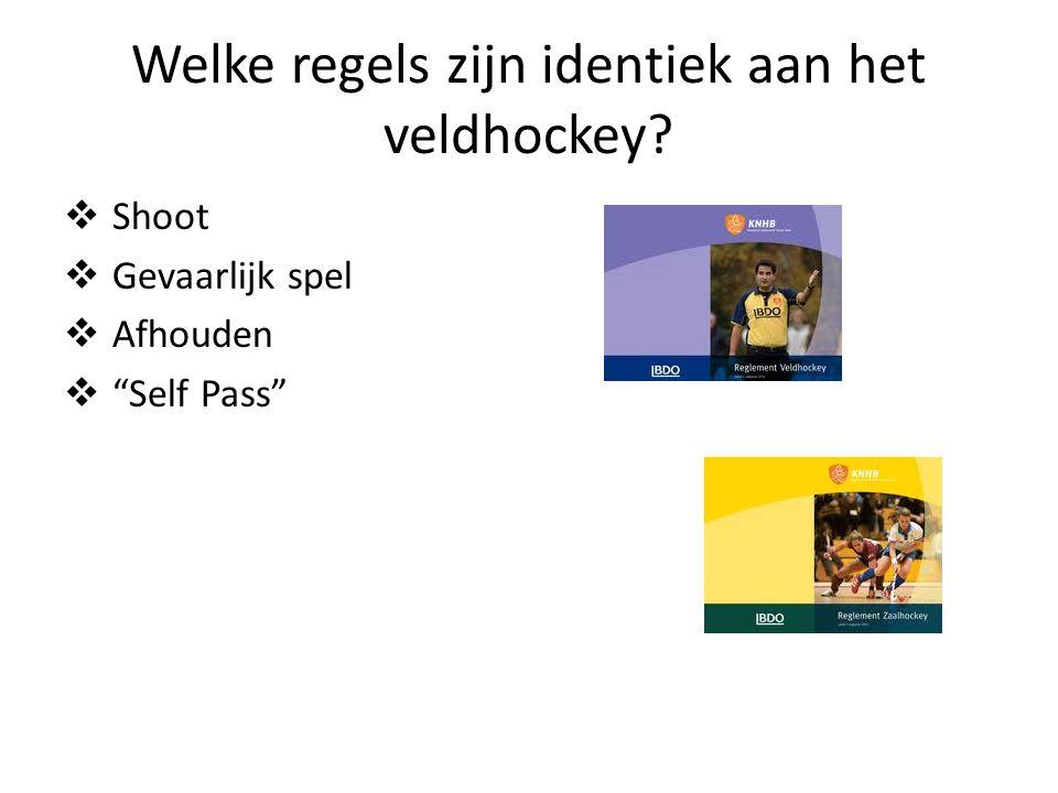 """Welke regels zijn identiek aan het veldhockey?  Shoot  Gevaarlijk spel  Afhouden  """"Self Pass"""""""
