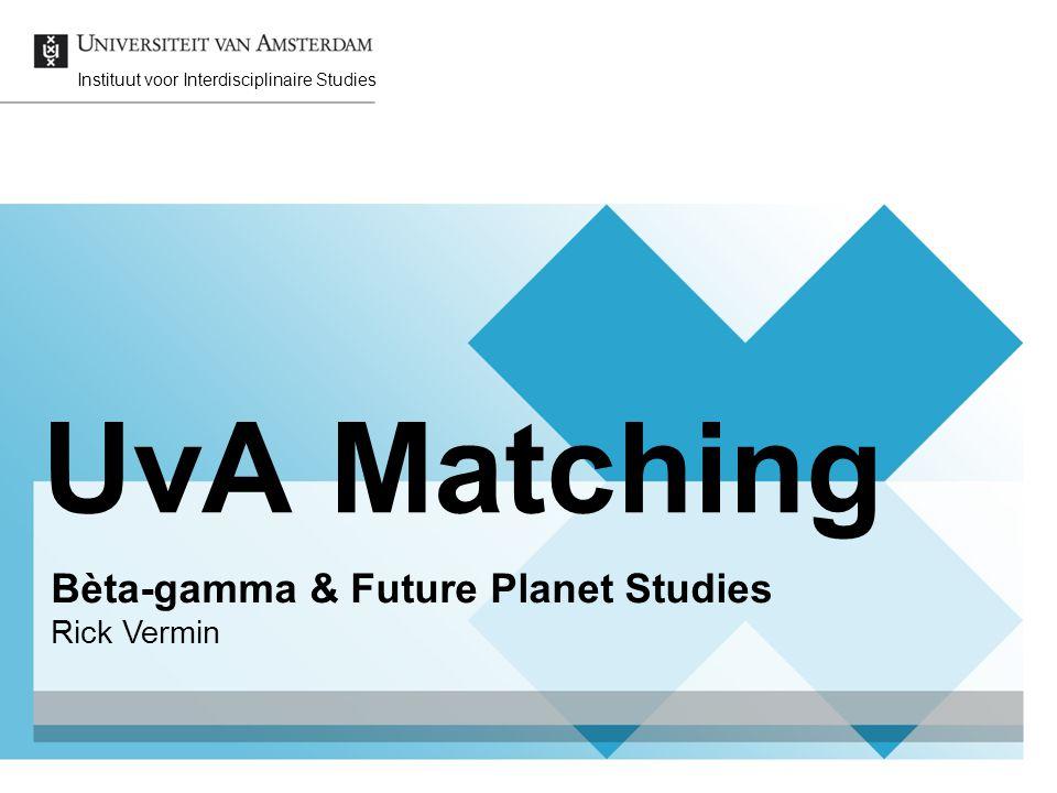 UvA Matching Bèta-gamma & Future Planet Studies Rick Vermin Instituut voor Interdisciplinaire Studies