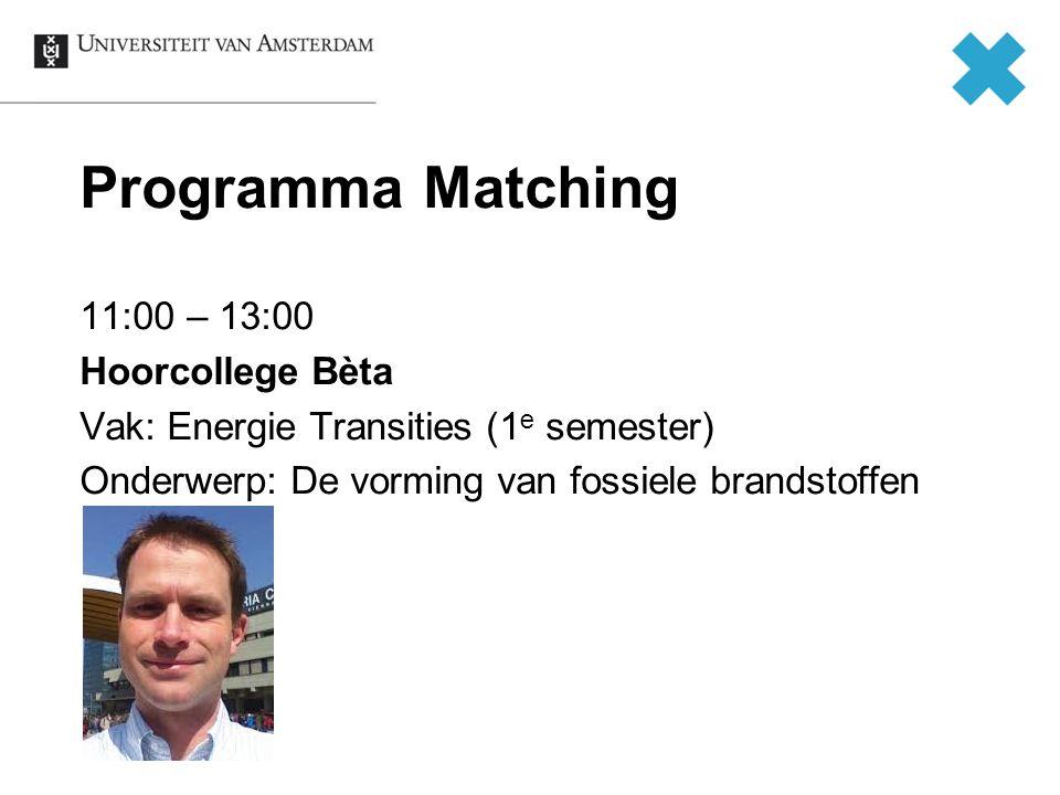 Programma Matching 11:00 – 13:00 Hoorcollege Bèta Vak: Energie Transities (1 e semester) Onderwerp: De vorming van fossiele brandstoffen