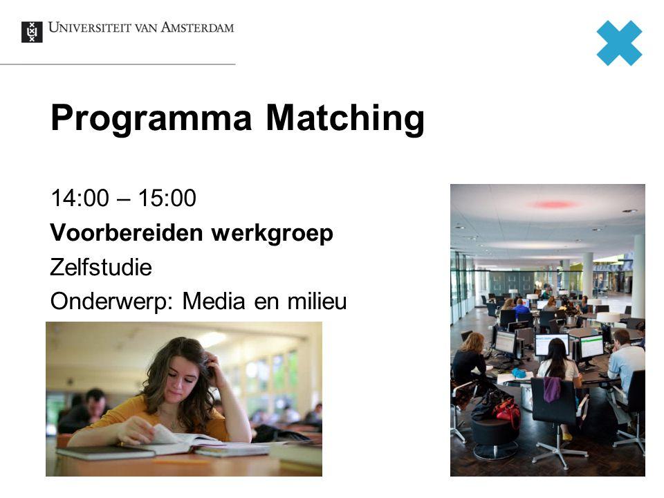 Programma Matching 15:00 – 17:00 Hoorcollege Gamma Vak: Toekomstperspectief voor de Samenleving (1 e semester) Onderwerp: Media en milieu
