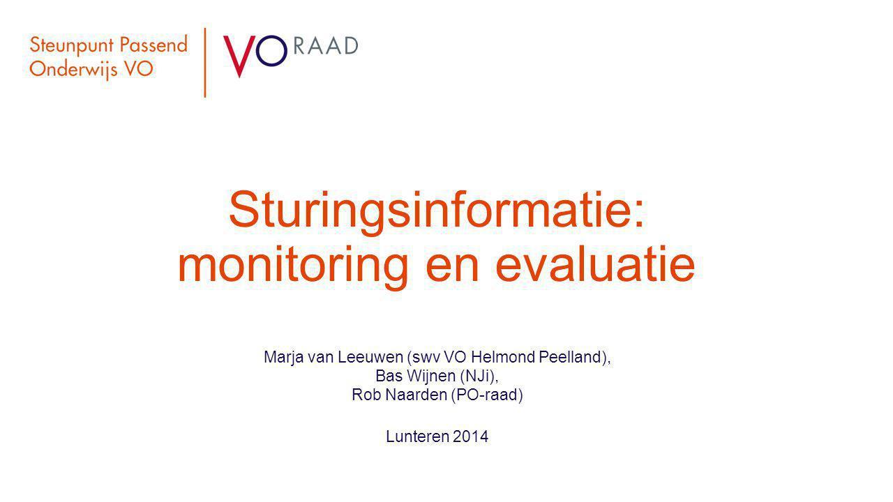 Sturingsinformatie: monitoring en evaluatie Marja van Leeuwen (swv VO Helmond Peelland), Bas Wijnen (NJi), Rob Naarden (PO-raad) Lunteren 2014