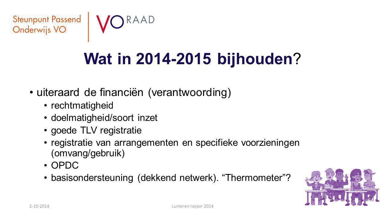 Wat in 2014-2015 bijhouden? uiteraard de financiën (verantwoording) rechtmatigheid doelmatigheid/soort inzet goede TLV registratie registratie van arr