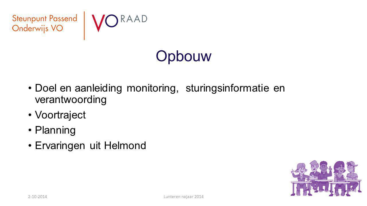 Opbouw Doel en aanleiding monitoring, sturingsinformatie en verantwoording Voortraject Planning Ervaringen uit Helmond 2-10-2014Lunteren najaar 2014