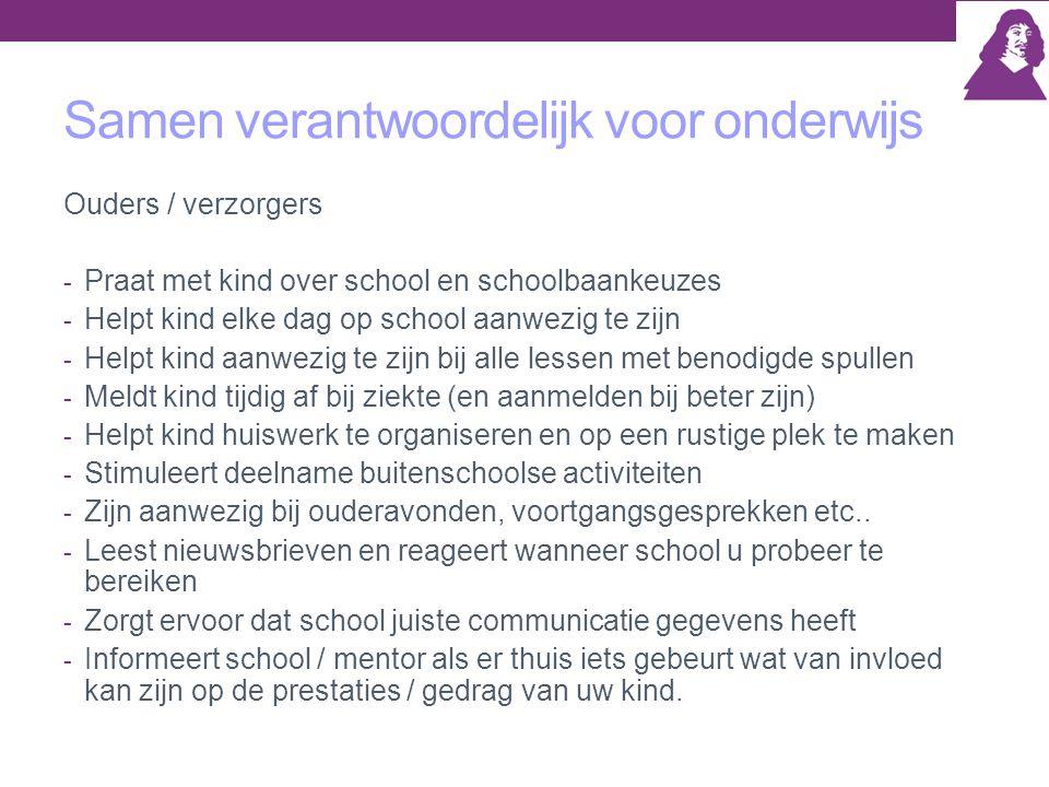 Samen verantwoordelijk voor onderwijs Ouders / verzorgers - Praat met kind over school en schoolbaankeuzes - Helpt kind elke dag op school aanwezig te