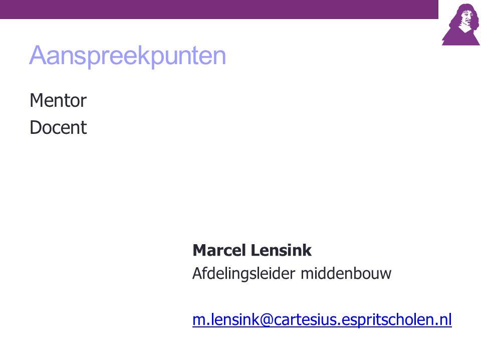Aanspreekpunten Mentor Docent Marcel Lensink Afdelingsleider middenbouw m.lensink@cartesius.espritscholen.nl
