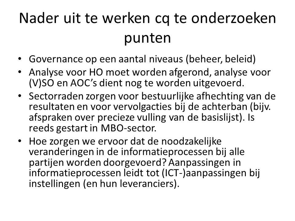 Nader uit te werken cq te onderzoeken punten Governance op een aantal niveaus (beheer, beleid) Analyse voor HO moet worden afgerond, analyse voor (V)SO en AOC's dient nog te worden uitgevoerd.