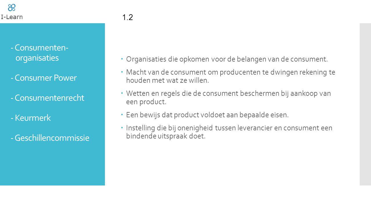 - Consumenten- organisaties - Consumer Power - Consumentenrecht - Keurmerk - Geschillencommissie  Organisaties die opkomen voor de belangen van de consument.