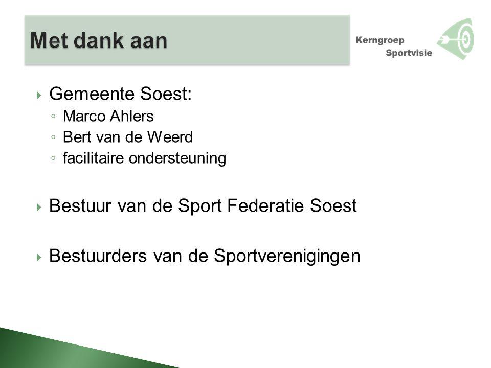  Gemeente Soest: ◦ Marco Ahlers ◦ Bert van de Weerd ◦ facilitaire ondersteuning  Bestuur van de Sport Federatie Soest  Bestuurders van de Sportverenigingen