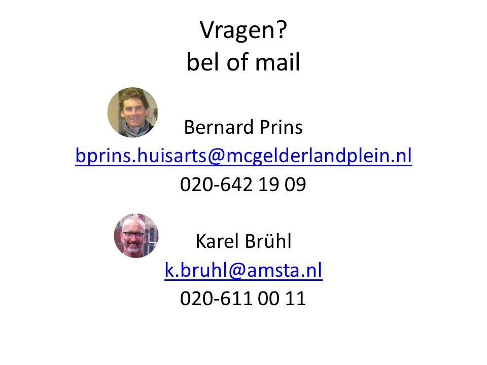 Vragen? bel of mail Bernard Prins bprins.huisarts@mcgelderlandplein.nl 020-642 19 09 Karel Brühl k.bruhl@amsta.nl 020-611 00 11