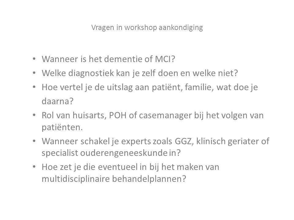Vragen in workshop aankondiging Wanneer is het dementie of MCI? Welke diagnostiek kan je zelf doen en welke niet? Hoe vertel je de uitslag aan patiënt