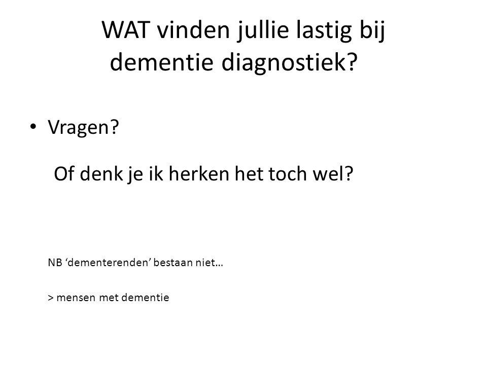 WAT vinden jullie lastig bij dementie diagnostiek? Vragen? Of denk je ik herken het toch wel? NB 'dementerenden' bestaan niet… > mensen met dementie