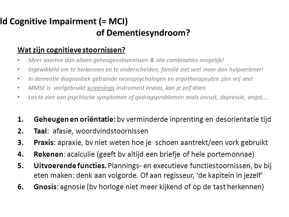 Mild Cognitive Impairment (= MCI) of Dementiesyndroom.
