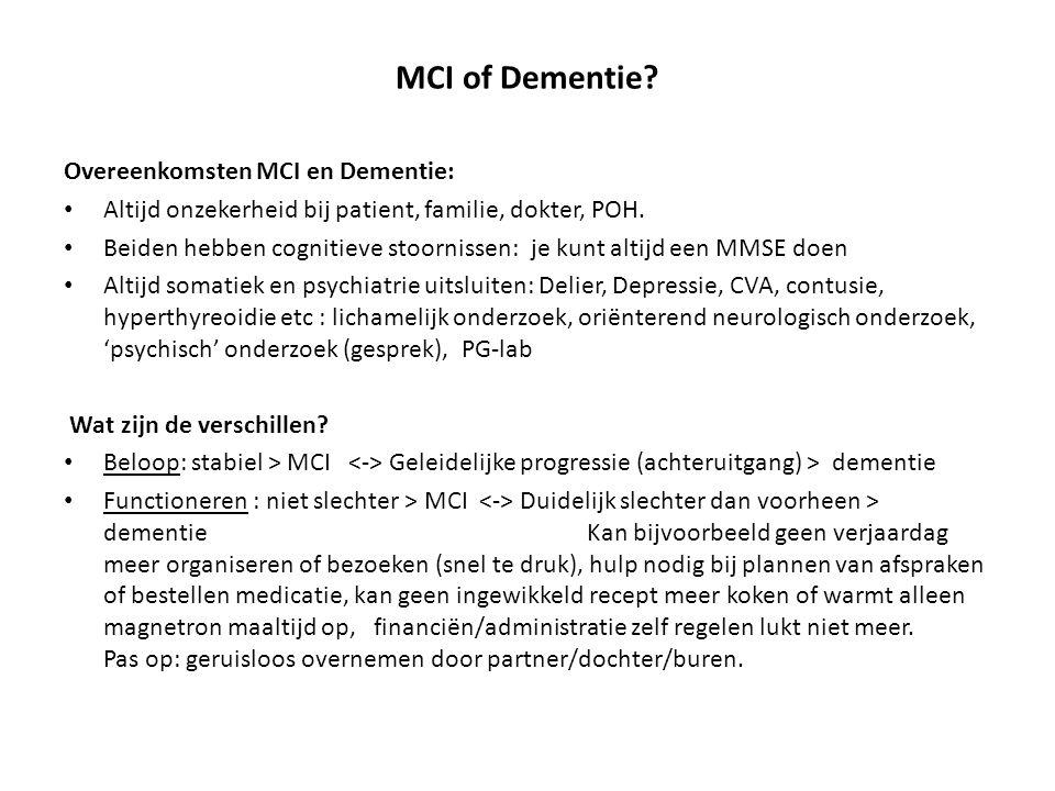 MCI of Dementie? Overeenkomsten MCI en Dementie: Altijd onzekerheid bij patient, familie, dokter, POH. Beiden hebben cognitieve stoornissen: je kunt a
