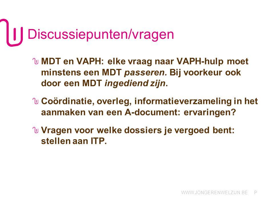 WWW.JONGERENWELZIJN.BE P Discussiepunten/vragen MDT en VAPH: elke vraag naar VAPH-hulp moet minstens een MDT passeren.