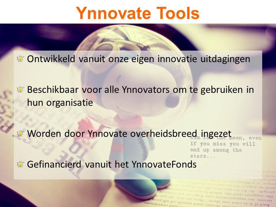 Ontwikkeld vanuit onze eigen innovatie uitdagingen Beschikbaar voor alle Ynnovators om te gebruiken in hun organisatie Worden door Ynnovate overheidsbreed ingezet Gefinancierd vanuit het YnnovateFonds Ynnovate Tools