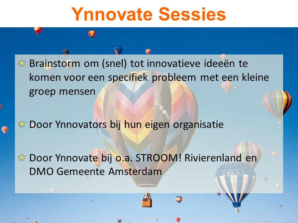 Ynnovate Sessies Brainstorm om (snel) tot innovatieve ideeën te komen voor een specifiek probleem met een kleine groep mensen Door Ynnovators bij hun eigen organisatie Door Ynnovate bij o.a.