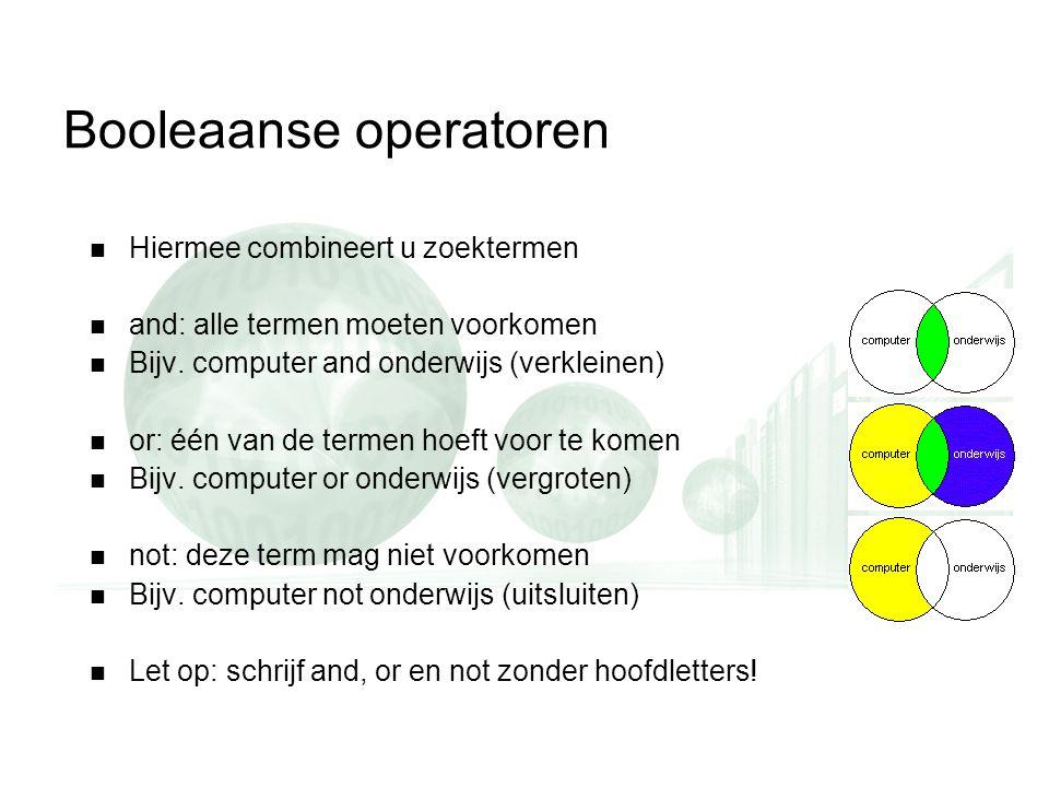 Booleaanse operatoren Hiermee combineert u zoektermen and: alle termen moeten voorkomen Bijv.
