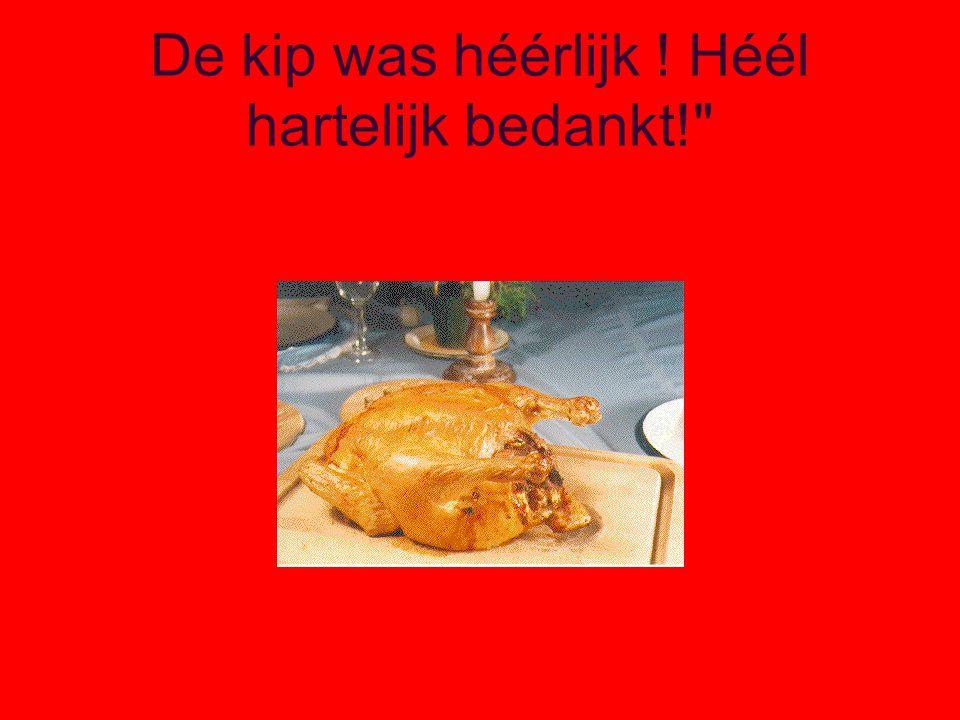 De kip was héérlijk ! Héél hartelijk bedankt!