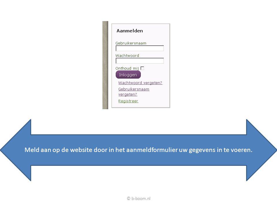 © b-boom.nl Meld aan op de website door in het aanmeldformulier uw gegevens in te voeren.